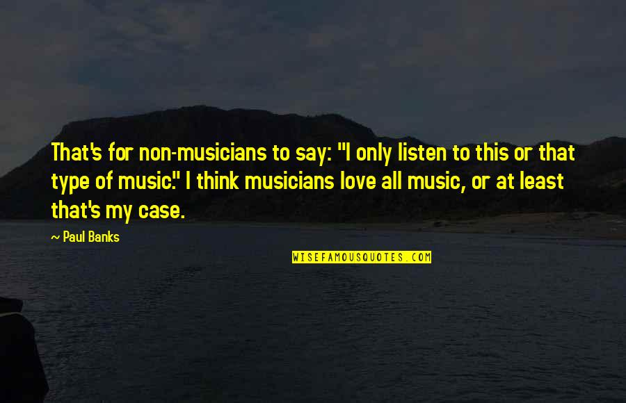 """Music Musicians Quotes By Paul Banks: That's for non-musicians to say: """"I only listen"""