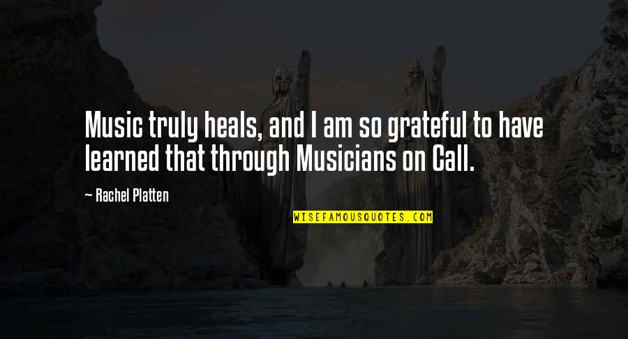 Music Musicians Quotes By Rachel Platten: Music truly heals, and I am so grateful
