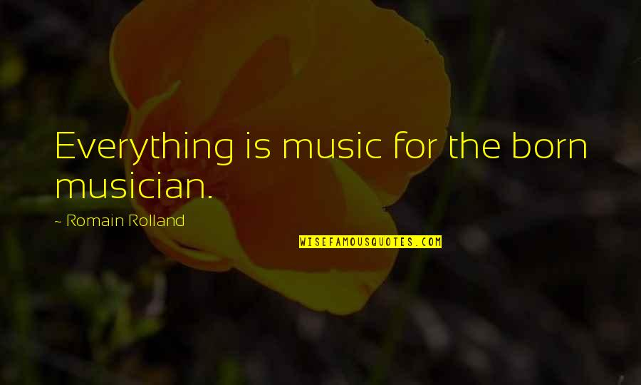 Music Musicians Quotes By Romain Rolland: Everything is music for the born musician.