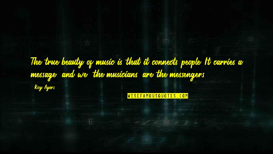 Music Musicians Quotes By Roy Ayers: The true beauty of music is that it