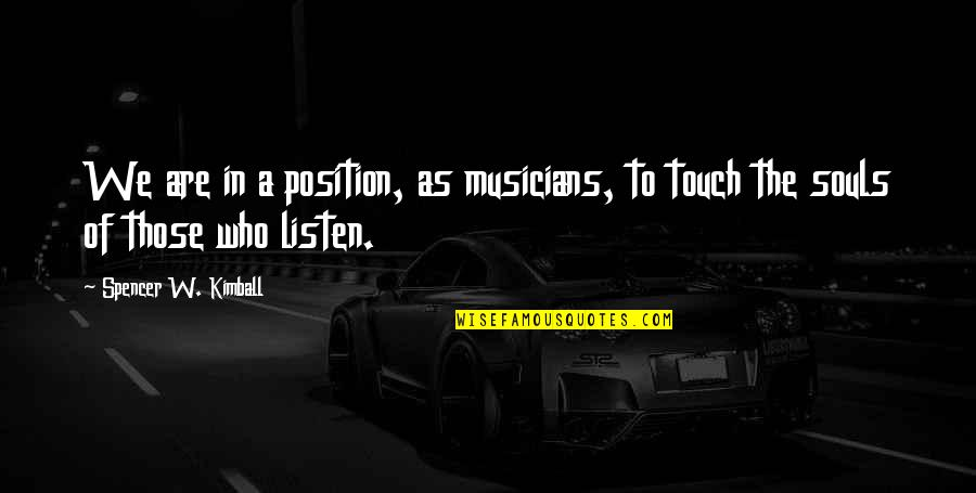 Music Musicians Quotes By Spencer W. Kimball: We are in a position, as musicians, to