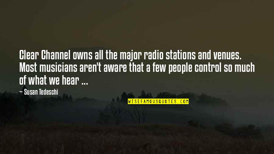 Music Musicians Quotes By Susan Tedeschi: Clear Channel owns all the major radio stations