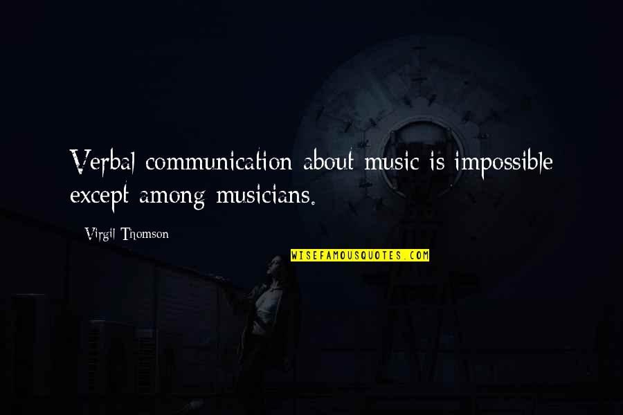 Music Musicians Quotes By Virgil Thomson: Verbal communication about music is impossible except among