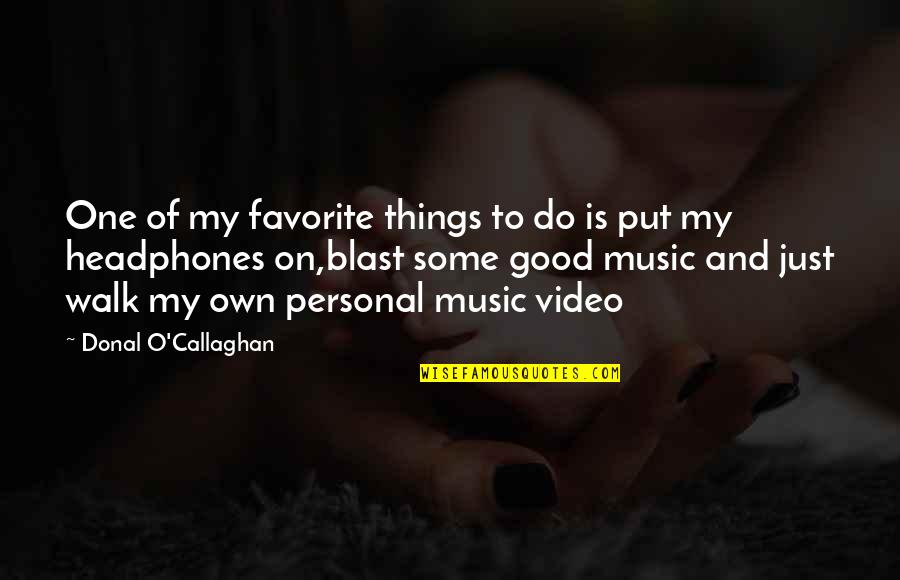 Music On Blast Quotes By Donal O'Callaghan: One of my favorite things to do is