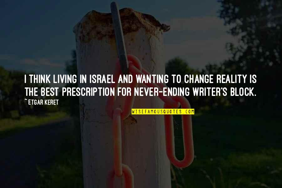 Music On Blast Quotes By Etgar Keret: I think living in Israel and wanting to