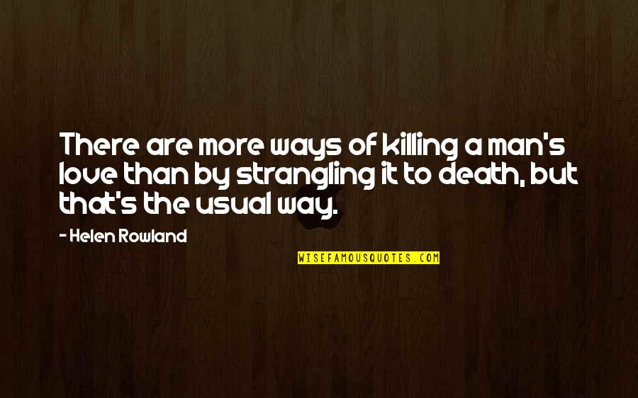 Music On Blast Quotes By Helen Rowland: There are more ways of killing a man's
