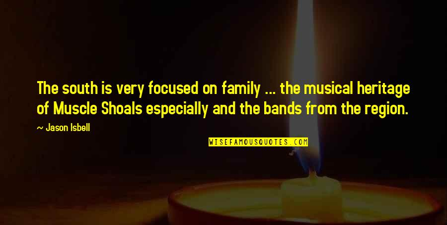 Music On Blast Quotes By Jason Isbell: The south is very focused on family ...