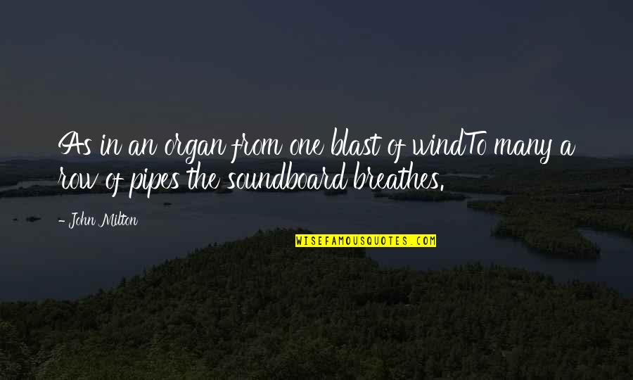 Music On Blast Quotes By John Milton: As in an organ from one blast of