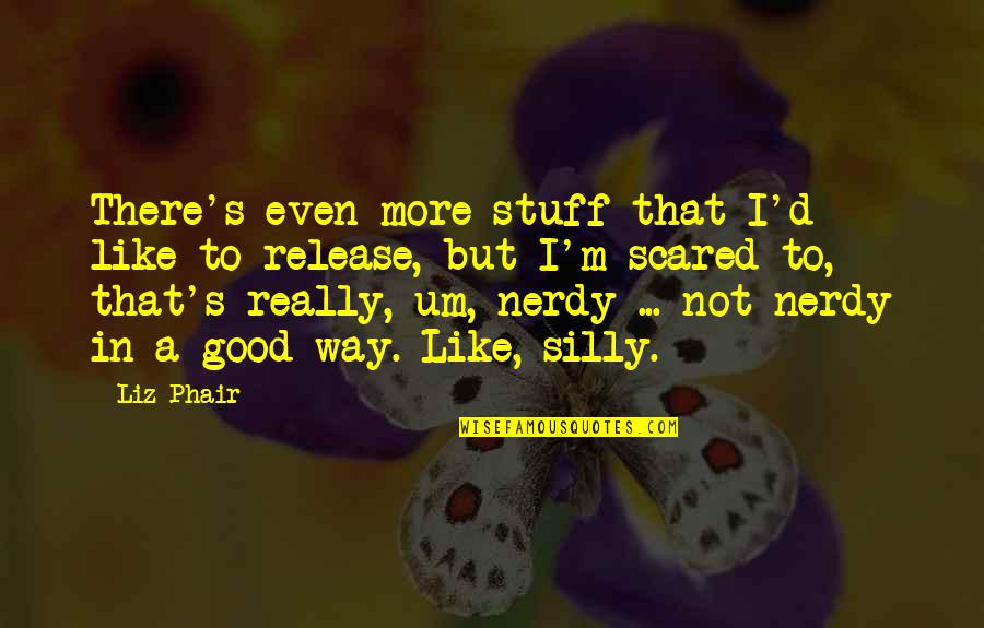 Music On Blast Quotes By Liz Phair: There's even more stuff that I'd like to