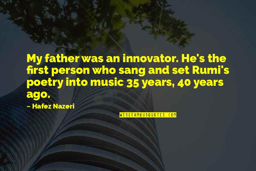 Music Rumi Quotes By Hafez Nazeri: My father was an innovator. He's the first
