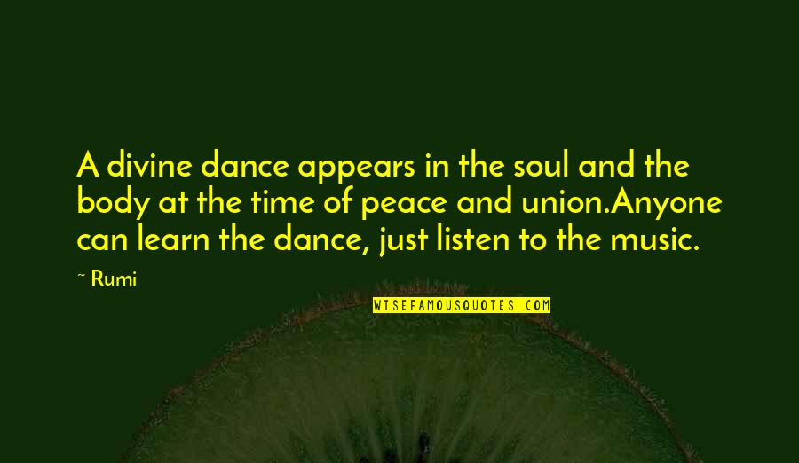Music Rumi Quotes By Rumi: A divine dance appears in the soul and