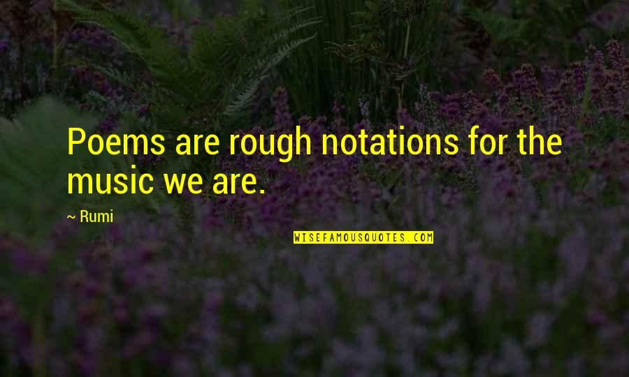 Music Rumi Quotes By Rumi: Poems are rough notations for the music we