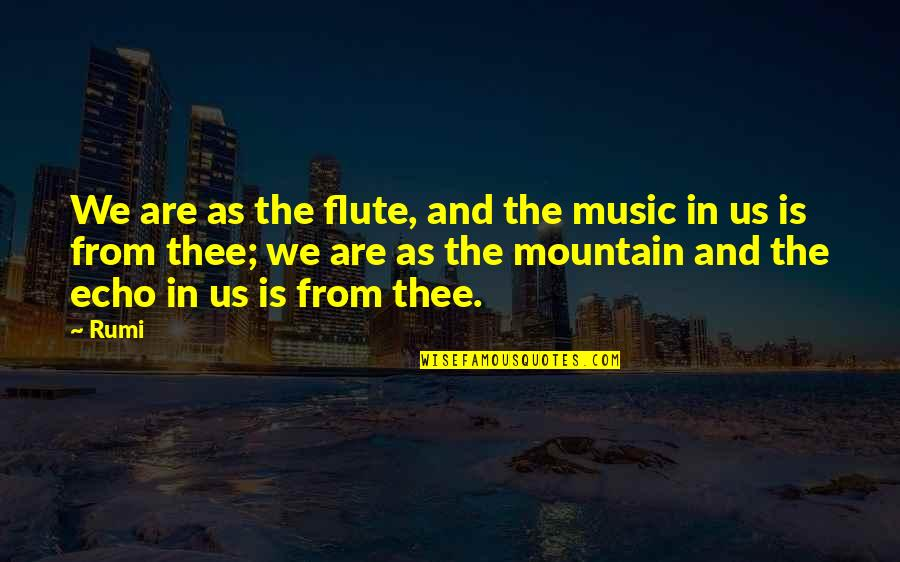 Music Rumi Quotes By Rumi: We are as the flute, and the music
