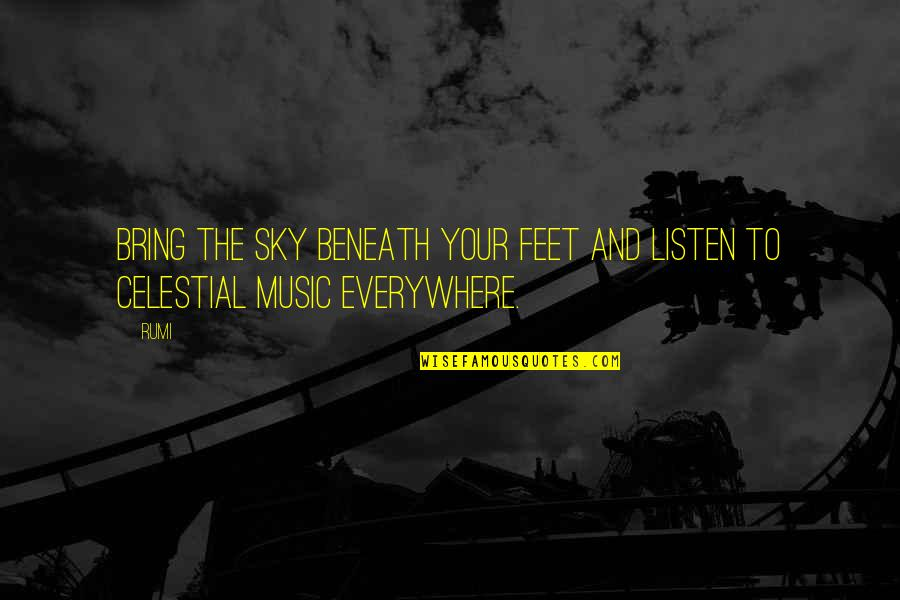 Music Rumi Quotes By Rumi: Bring the sky beneath your feet and listen