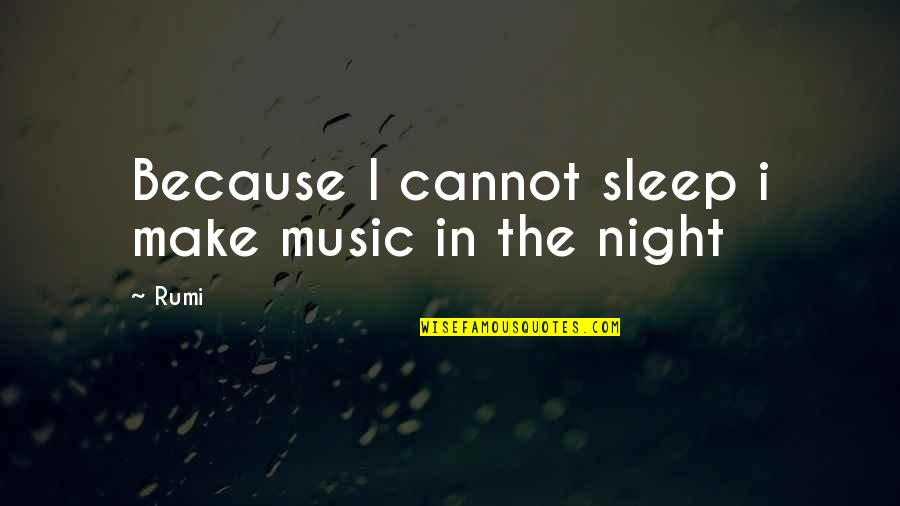 Music Rumi Quotes By Rumi: Because I cannot sleep i make music in