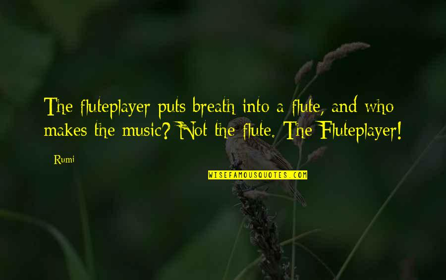 Music Rumi Quotes By Rumi: The fluteplayer puts breath into a flute, and