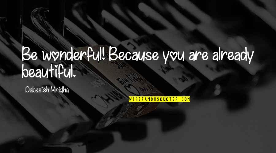 Music Themed Love Quotes By Debasish Mridha: Be wonderful! Because you are already beautiful.