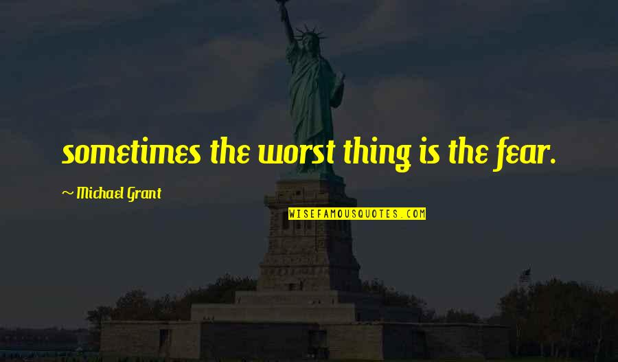 Music Themed Love Quotes By Michael Grant: sometimes the worst thing is the fear.