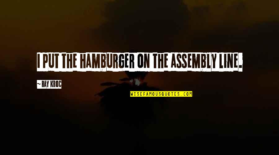 Music Themed Love Quotes By Ray Kroc: I put the hamburger on the assembly line.