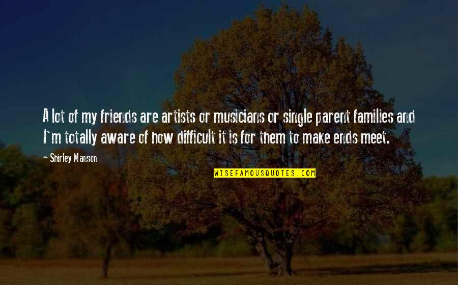 Musicians As Friends Quotes By Shirley Manson: A lot of my friends are artists or