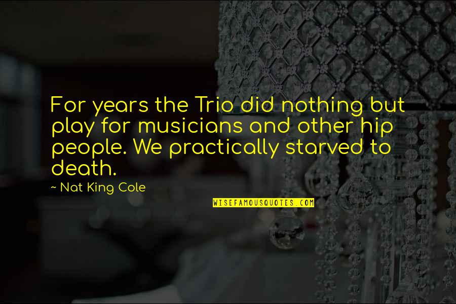 Musicians Death Quotes By Nat King Cole: For years the Trio did nothing but play