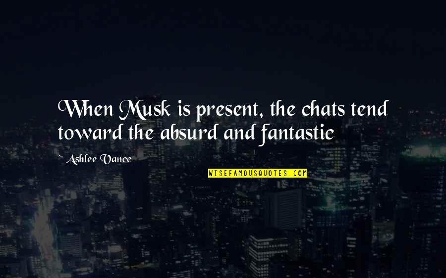 Musk Quotes By Ashlee Vance: When Musk is present, the chats tend toward