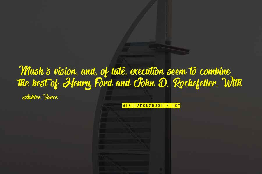 Musk Quotes By Ashlee Vance: Musk's vision, and, of late, execution seem to
