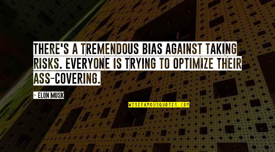 Musk Quotes By Elon Musk: There's a tremendous bias against taking risks. Everyone