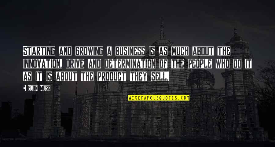 Musk Quotes By Elon Musk: Starting and growing a business is as much