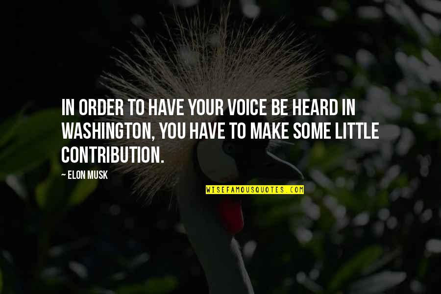 Musk Quotes By Elon Musk: In order to have your voice be heard