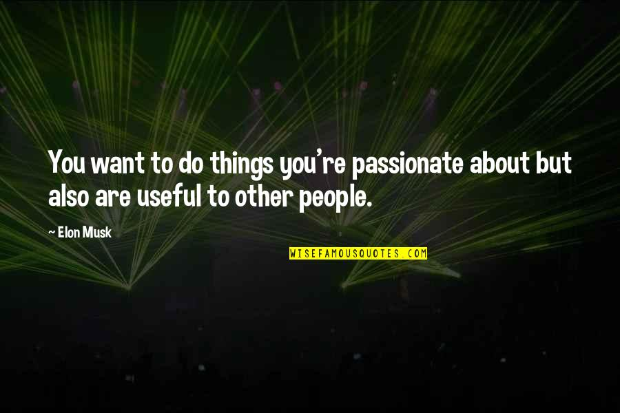 Musk Quotes By Elon Musk: You want to do things you're passionate about