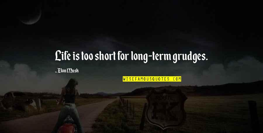 Musk Quotes By Elon Musk: Life is too short for long-term grudges.