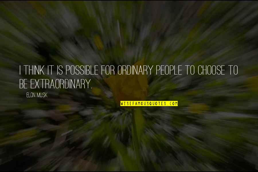 Musk Quotes By Elon Musk: I think it is possible for ordinary people