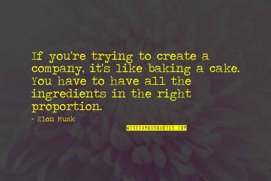 Musk Quotes By Elon Musk: If you're trying to create a company, it's