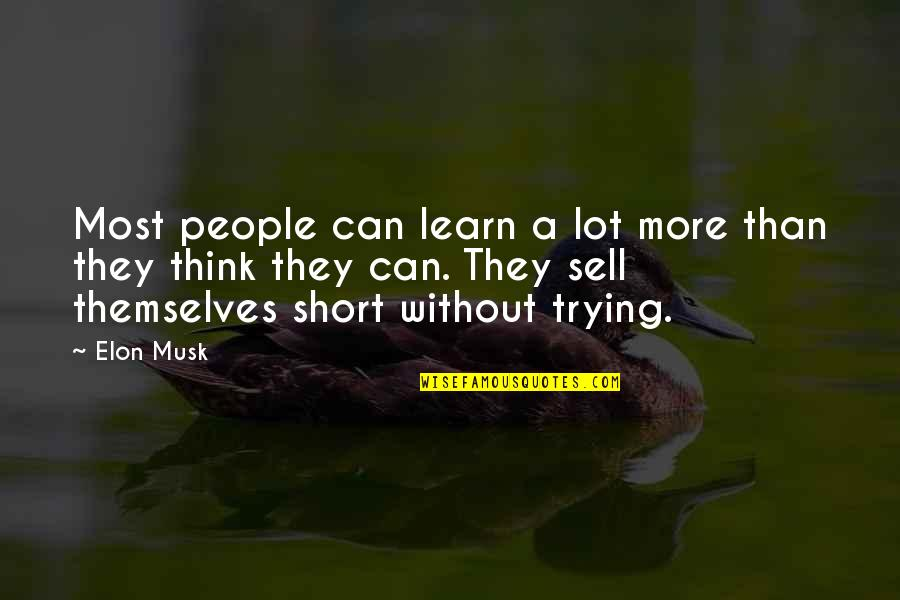 Musk Quotes By Elon Musk: Most people can learn a lot more than