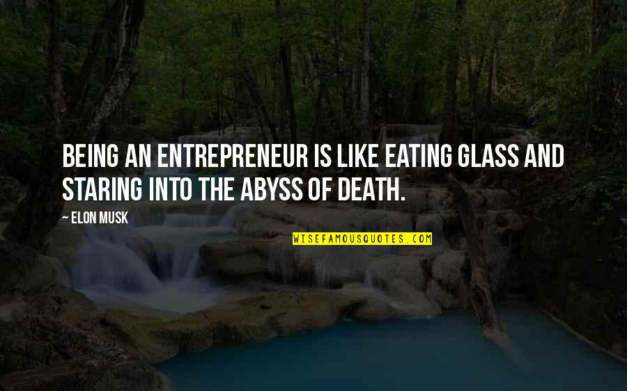 Musk Quotes By Elon Musk: Being an entrepreneur is like eating glass and