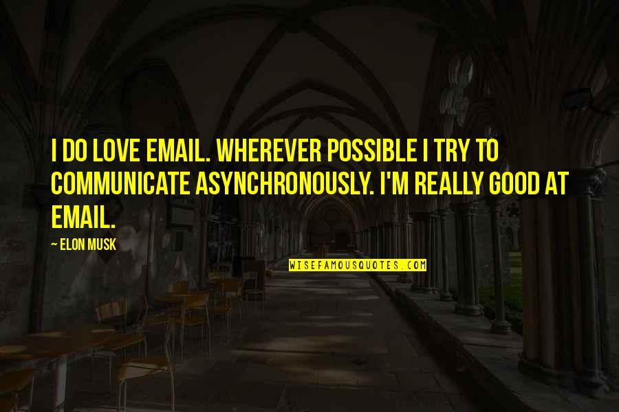 Musk Quotes By Elon Musk: I do love email. Wherever possible I try