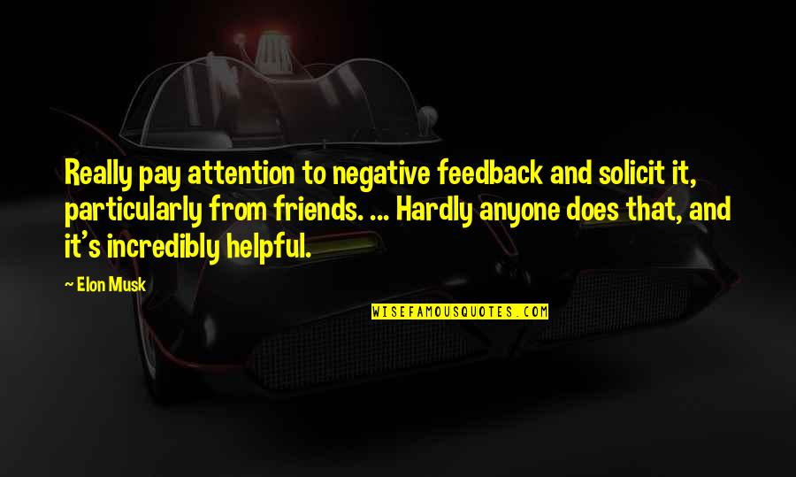 Musk Quotes By Elon Musk: Really pay attention to negative feedback and solicit