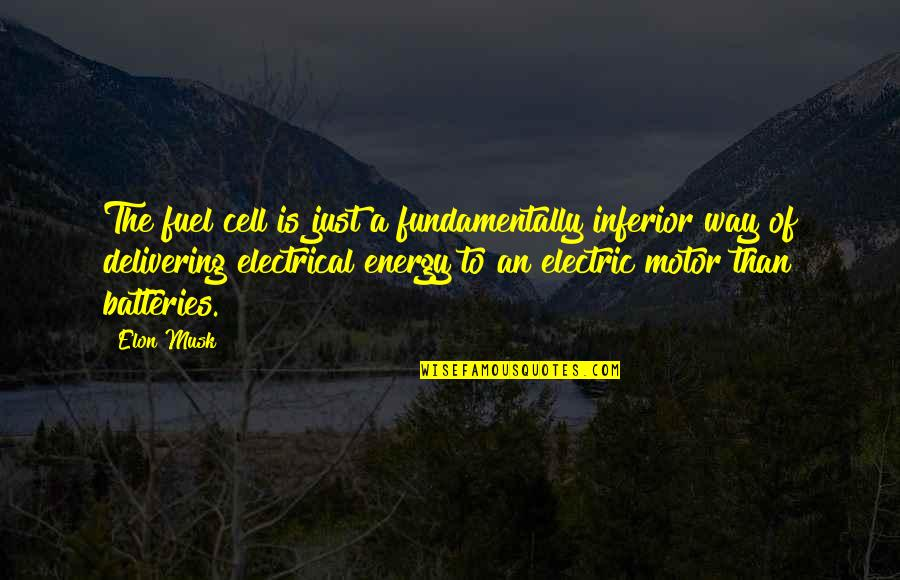 Musk Quotes By Elon Musk: The fuel cell is just a fundamentally inferior