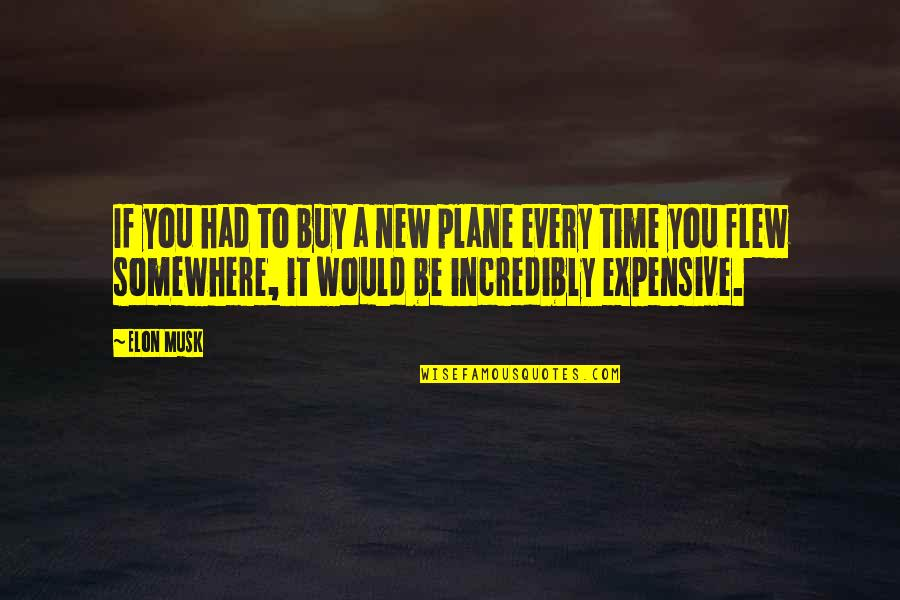 Musk Quotes By Elon Musk: If you had to buy a new plane