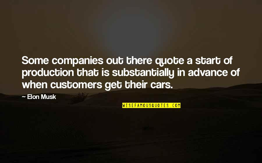 Musk Quotes By Elon Musk: Some companies out there quote a start of