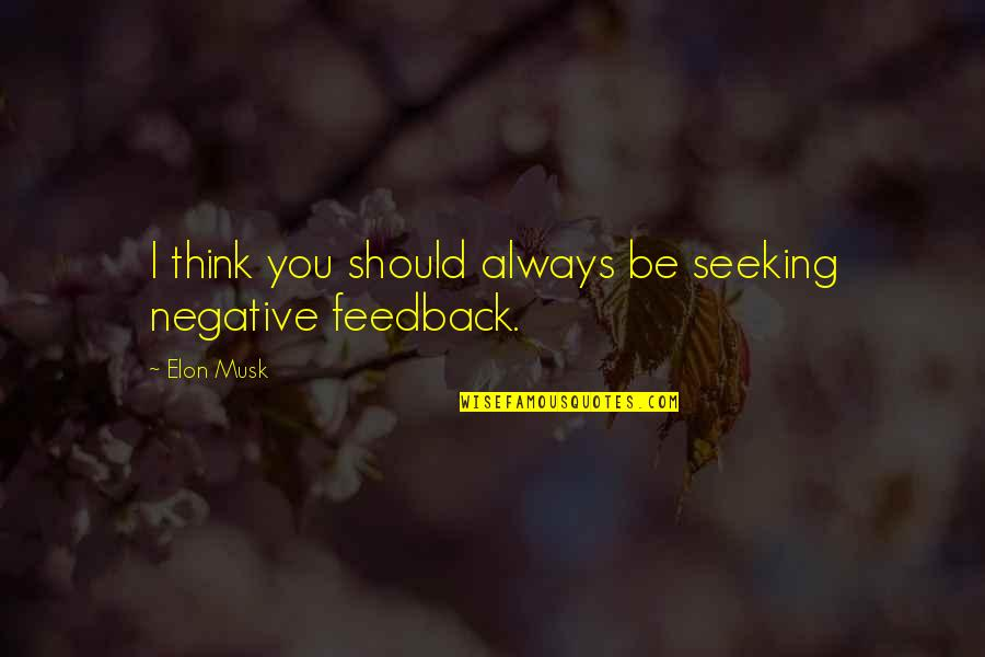 Musk Quotes By Elon Musk: I think you should always be seeking negative