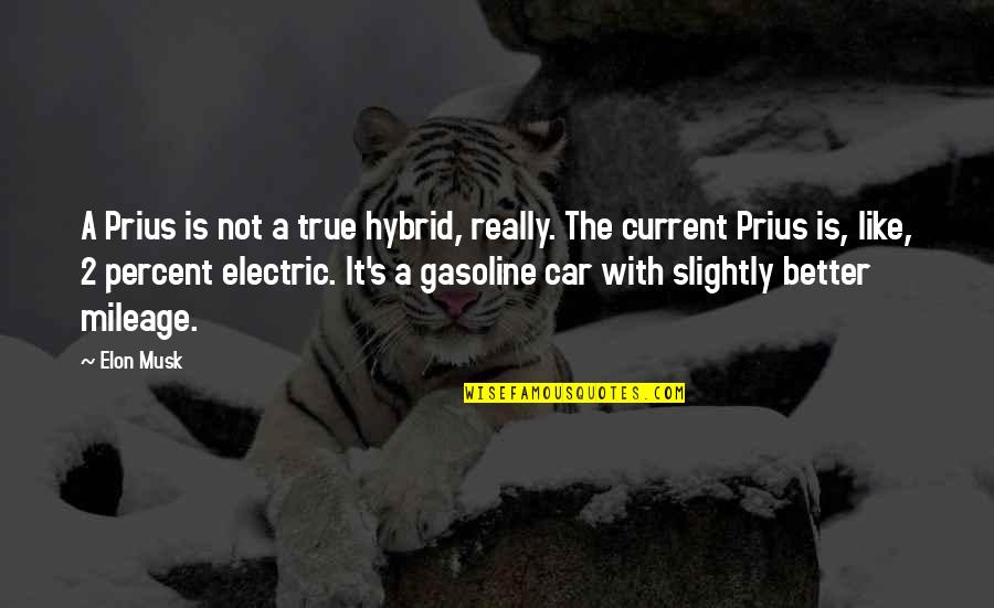Musk Quotes By Elon Musk: A Prius is not a true hybrid, really.