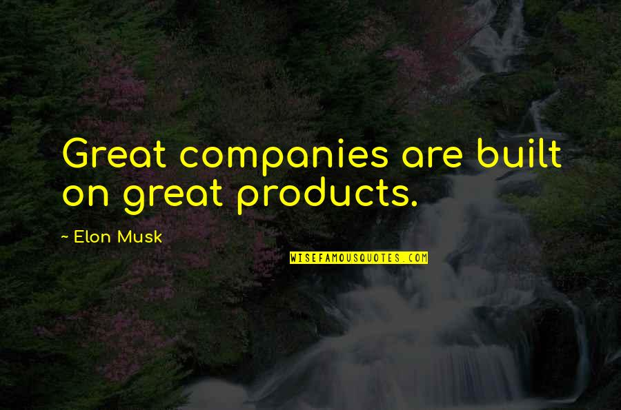 Musk Quotes By Elon Musk: Great companies are built on great products.