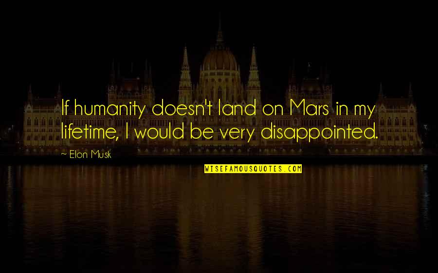 Musk Quotes By Elon Musk: If humanity doesn't land on Mars in my