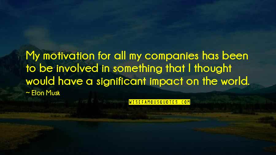 Musk Quotes By Elon Musk: My motivation for all my companies has been