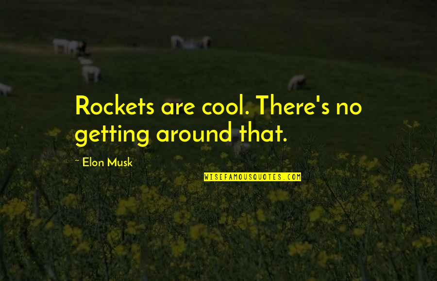 Musk Quotes By Elon Musk: Rockets are cool. There's no getting around that.