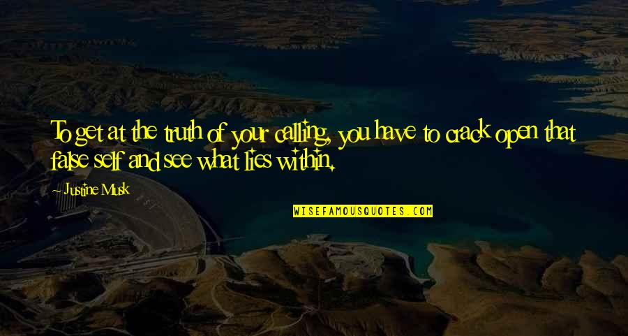 Musk Quotes By Justine Musk: To get at the truth of your calling,
