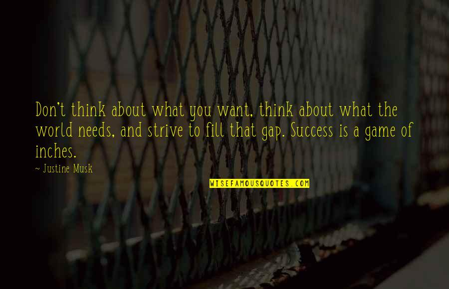 Musk Quotes By Justine Musk: Don't think about what you want, think about