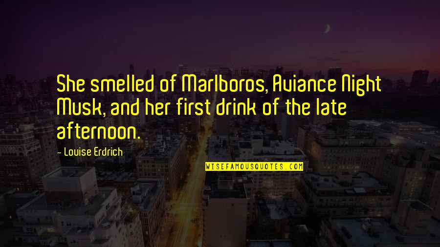 Musk Quotes By Louise Erdrich: She smelled of Marlboros, Aviance Night Musk, and